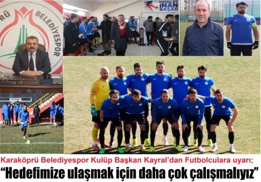 Karaköprü Belediyespor Kulüp Başkan Kayral'dan Futbolculara uyarı