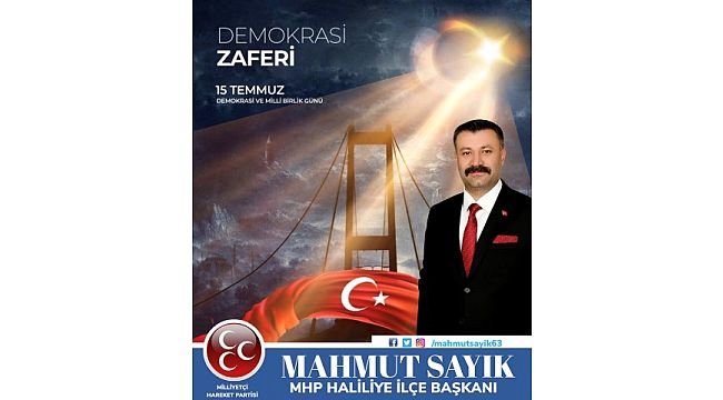 MHP Haliliye İlçe başkanı Sayık'tan 15 Temmuz mesajı
